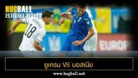 ไฮไลท์ฟุตบอล ยูเครน 1-1 บอสเนีย เฮอร์เซโกวีนา